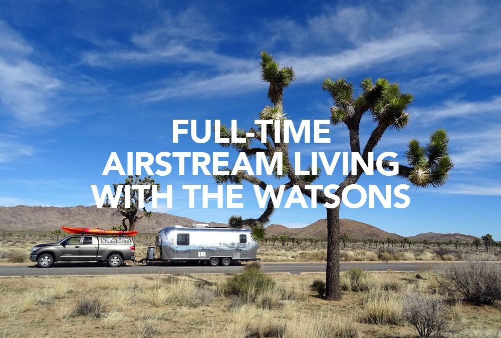 Full-time Airstream Living with The Watsons