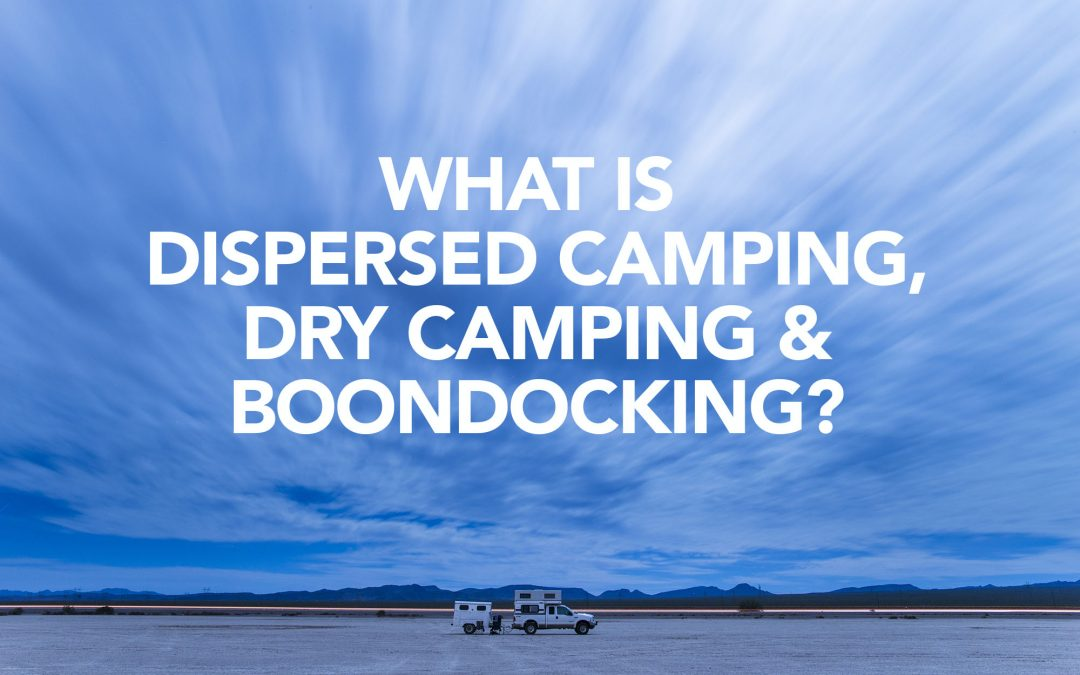 What is dispersed camping, dry camping and boondocking?